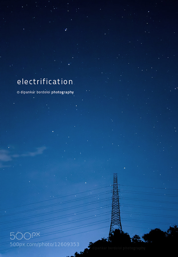 Photograph Electrification by Dipankar Bordoloi on 500px