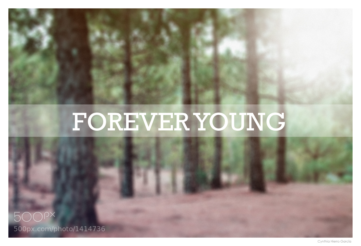 Photograph I want to be forever young by Cynthia Hierro on 500px