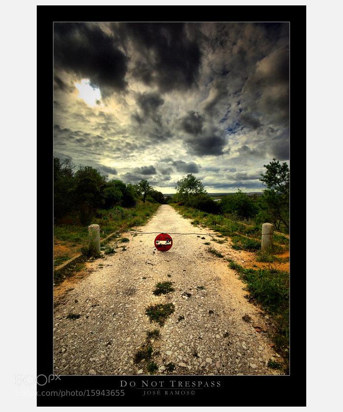 Photograph Do Not Trespass by José Ramos on 500px
