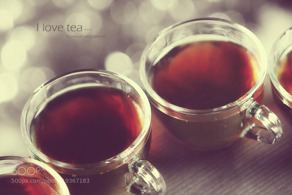 Photograph Tea by Alawiyah Alshamimi on 500px