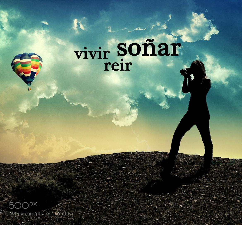 Photograph vivir, reir , soñar... crear!  by Jazz Rouge  on 500px