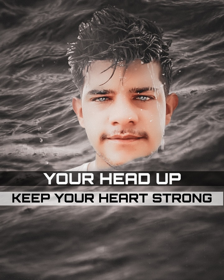 YOUR HEAD UP, KEEP UR HEART STRONG