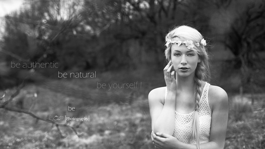 Be authentic. Be natural. Be yourself !